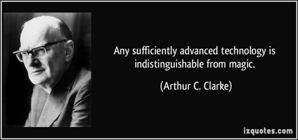 quote-any-sufficiently-advanced-technology-is-indistinguishable-from-magic-arthur-c-clarke-38011