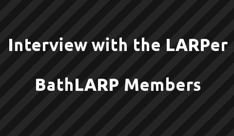Interview with the LARPer - Bath LARP