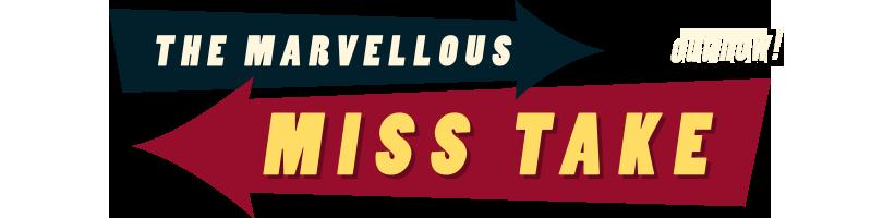 The Marvellous MissTake